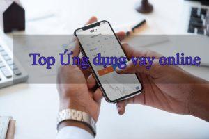 100+ APP Vay Tiền Online Uy Tín Mới 2021 (Dễ Vay Duyệt Nhanh 24/7)