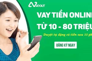 Vay tiền AVAY có tốt không? Hướng dẫn đăng ký Avay thành công