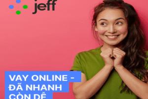 JEFF APP – Vay Tiền Online Đến 10 TRIỆU, 0% Lãi Suất Chỉ Cần CMND