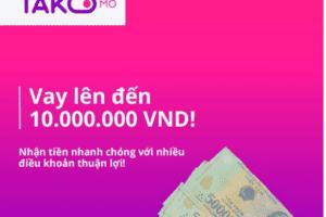 TAKOMO – Vay Online Lên Tới 10 Triệu Đồng, 0% Lãi Suất Chỉ Cần CMND