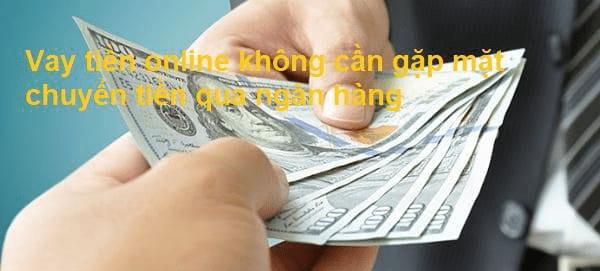 Vay tiền online không cần gặp mặt chuyển tiền qua ngân hàng chỉ với CMND có an toàn, uy tín không?