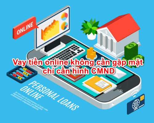 Có nên vay tiền online không cần gặp mặt chỉ cần CMND không?