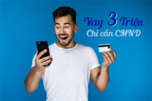 TOP 5+ VAY 3 TRIỆU Chỉ Cần CMND Online Gấp Trong Ngày