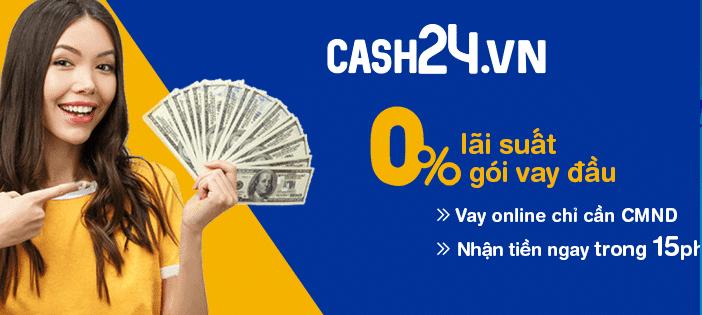 Cash24 - vay online lãi suất 0% cho gói vay đầu