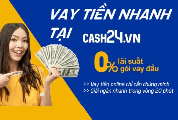 Cash24 - Ưu đãi lãi suất 0% khoản vay đầu