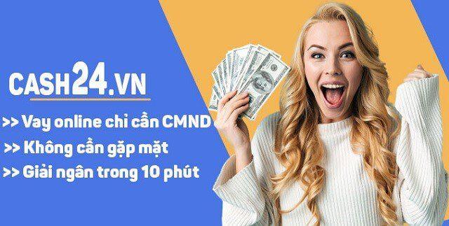 Cash24 - Top 1 đơn vị cho vay trực tuyến uy tín