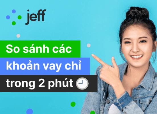 Jeff - tìm kiếm khoản vay nhanh chóng chỉ trong vòng 2 phút