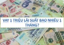 Vay 1 TRIỆU Lãi Suất Bao Nhiêu 1 Tháng? (Năm: 2021)