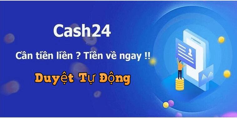 Cash24 duyệt vay nhanh chóng