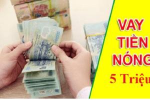 TOP 5+ Cho Vay Nóng 5 TRIỆU Online Trong Ngày, Lãi Suất Thấp