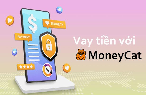 Vay tiền đơn giản với MoneyCat