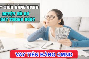 TOP 10+ Vay Tiền Bằng CMND Online Nhanh Nhất 2021 (Lãi thấp)