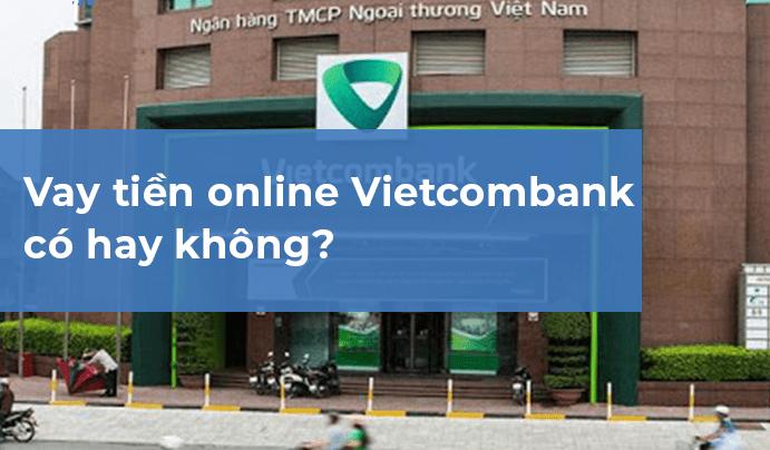 Vay tiền online Vietcombank có hay không?