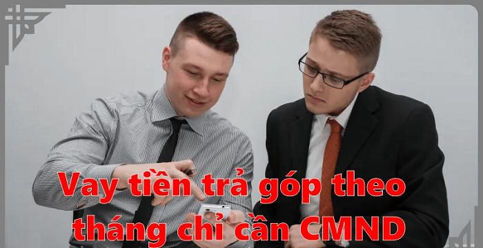 Có nên vay tiền trả góp chỉ cần CMND không?