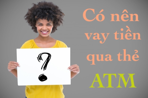 Có nên vay tiền qua thẻ ATM không?