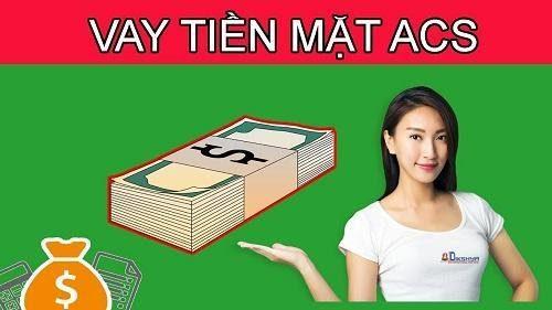 ACS có cho vay tiền mặt hay không?