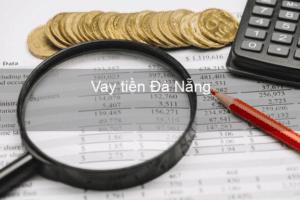 TOP 5+ Vay Tiền Đà Nẵng Lãi Suất Thấp (Hỗ trợ nợ xấu)