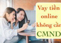 TOP 5+ Vay Tiền Không Cần CMND Online 24/24