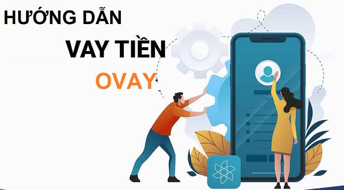 Hướng dẫn cách vay tiền Ovay online