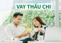 Vay Thấu Chi Là Gì? TOP 5+ Ngân Hàng Cho Vay Thấu Chi Tốt Nhất