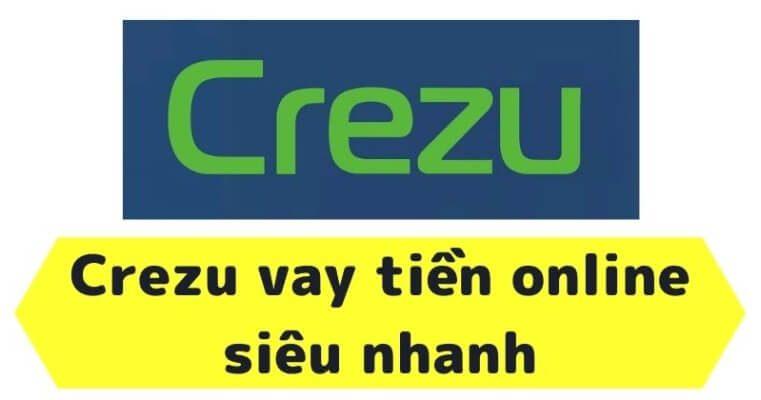 Vay tiền qua Crezu